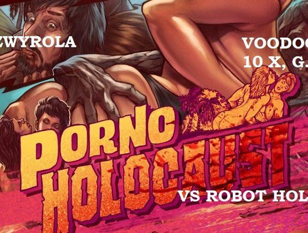 Pora Zwyrola w VooDoo Club: Porno Holocaust VS Robot Holocaust