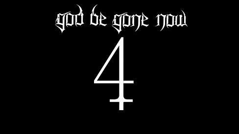 God Be Gone Now IV